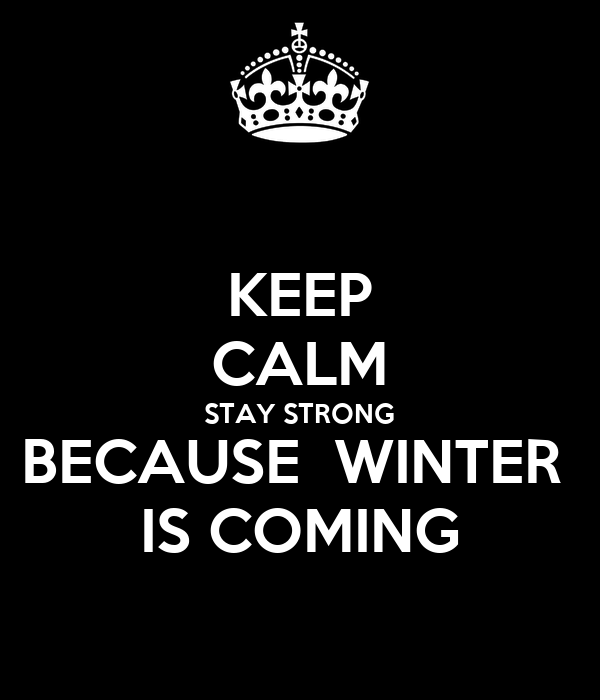 KEEP CALM STAY STRONG BECAUSE WINTER IS COMING Poster  Dereck  Keep Calm-o-...