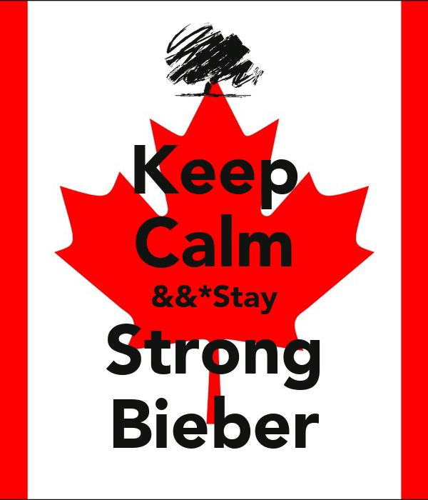 Keep Calm &&*Stay Strong Bieber