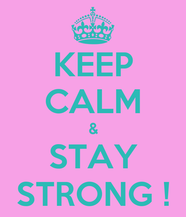 KEEP CALM & STAY STRONG !