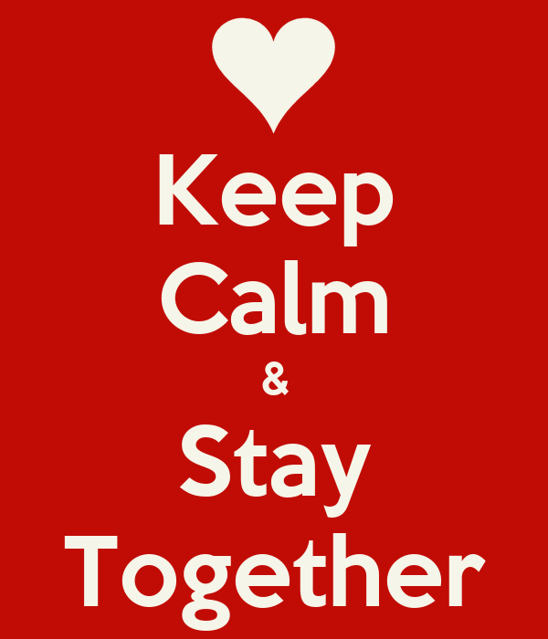 Keep Calm & Stay Together