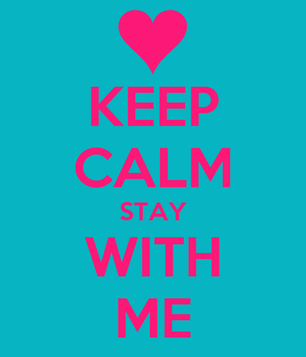 KEEP CALM STAY WITH ME