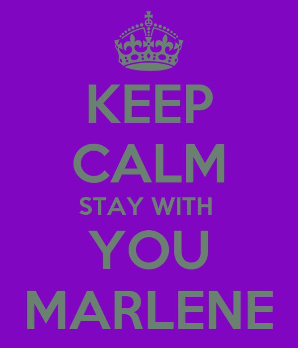 KEEP CALM STAY WITH  YOU MARLENE