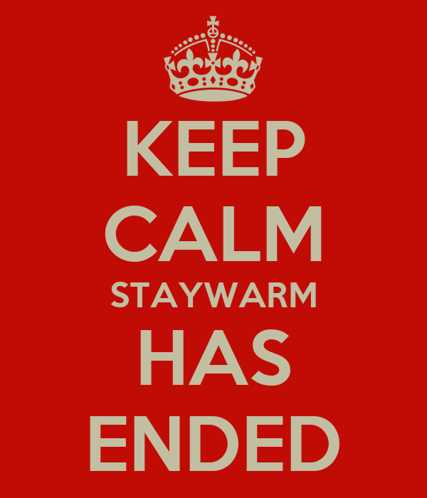 KEEP CALM STAYWARM HAS ENDED