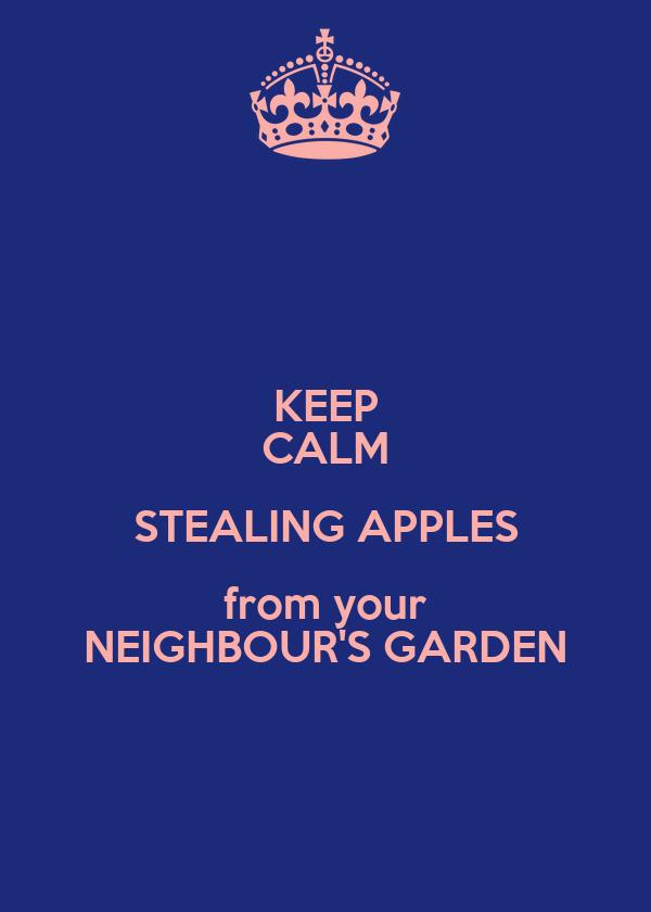 KEEP CALM STEALING APPLES from your NEIGHBOUR'S GARDEN
