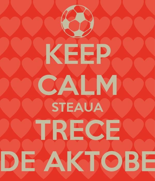 KEEP CALM STEAUA TRECE DE AKTOBE