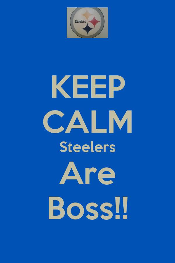 KEEP CALM Steelers Are Boss!!
