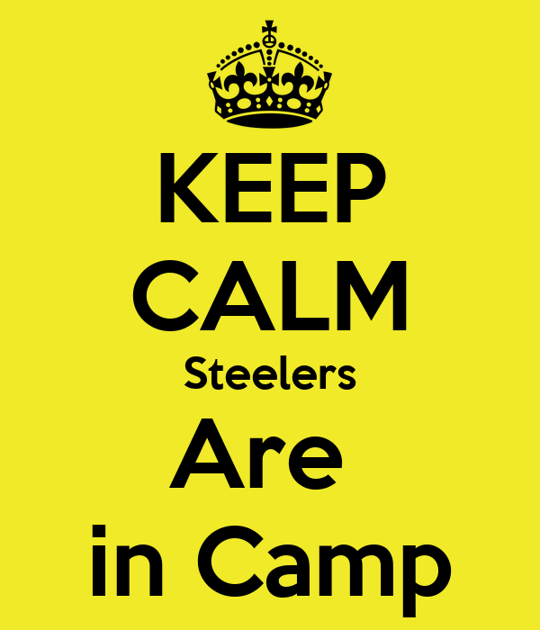 KEEP CALM Steelers Are  in Camp