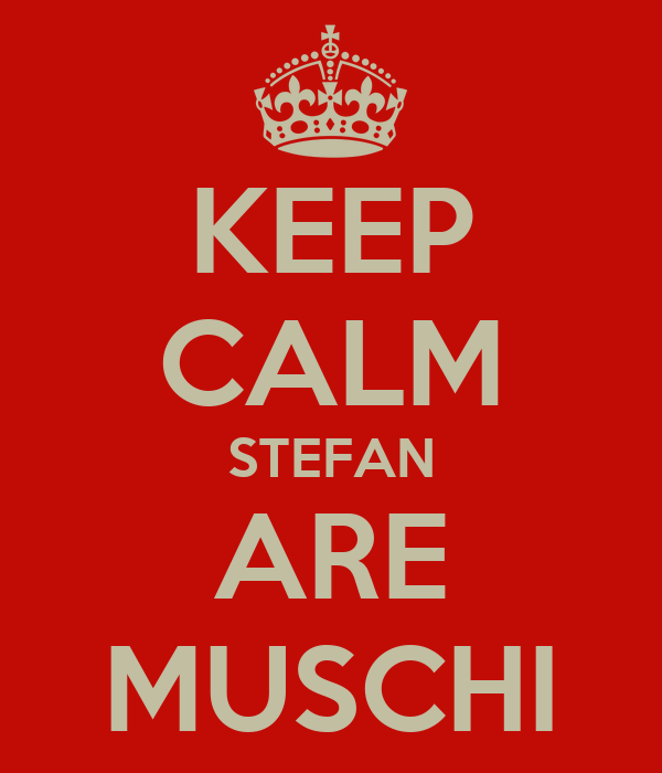 KEEP CALM STEFAN ARE MUSCHI