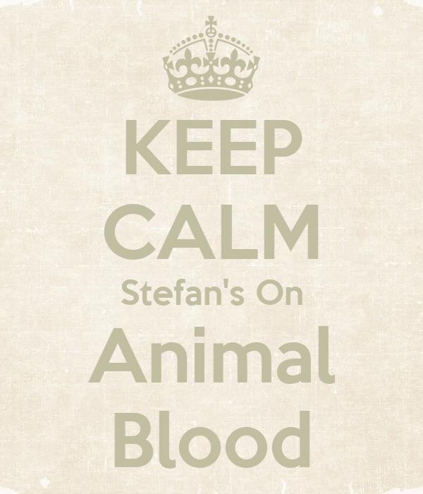 KEEP CALM Stefan's On Animal Blood
