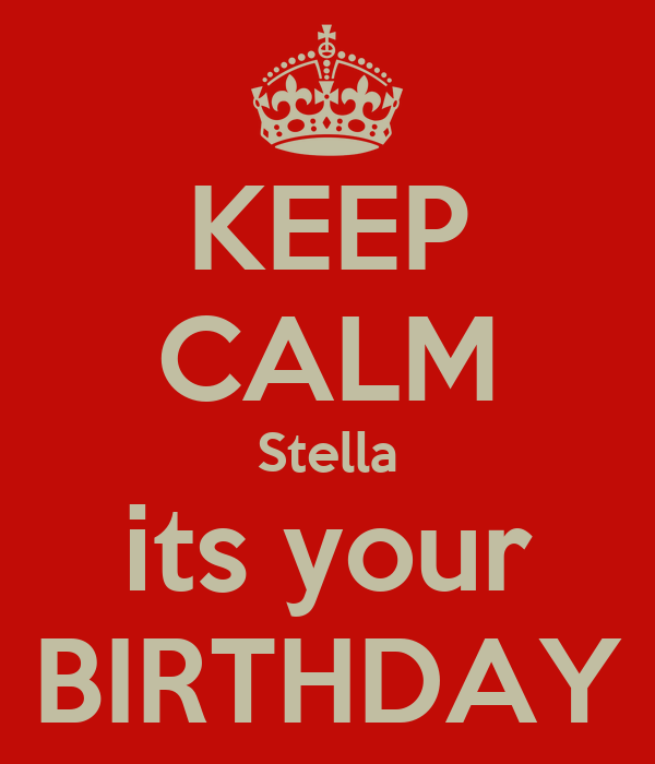 KEEP CALM Stella its your BIRTHDAY