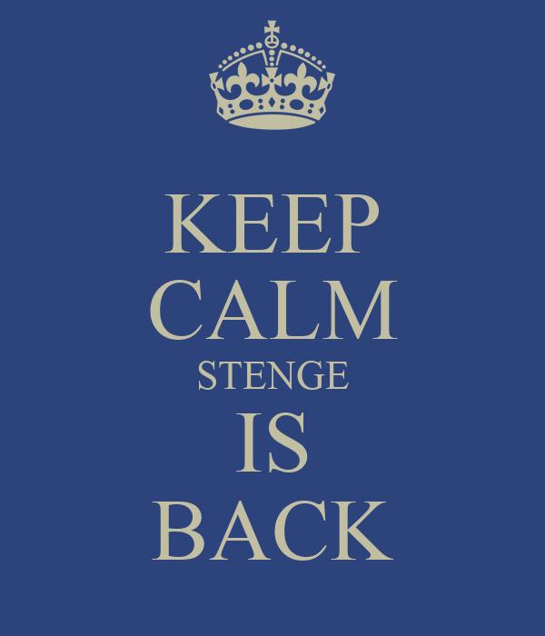 KEEP CALM STENGE IS BACK