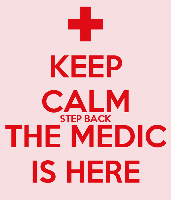 KEEP CALM STEP BACK THE MEDIC IS HERE