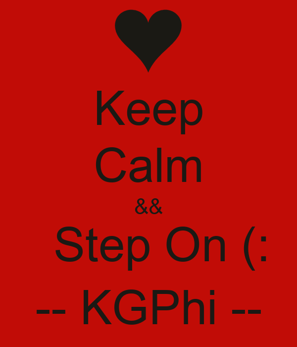 Keep Calm &&   Step On (: -- KGPhi --