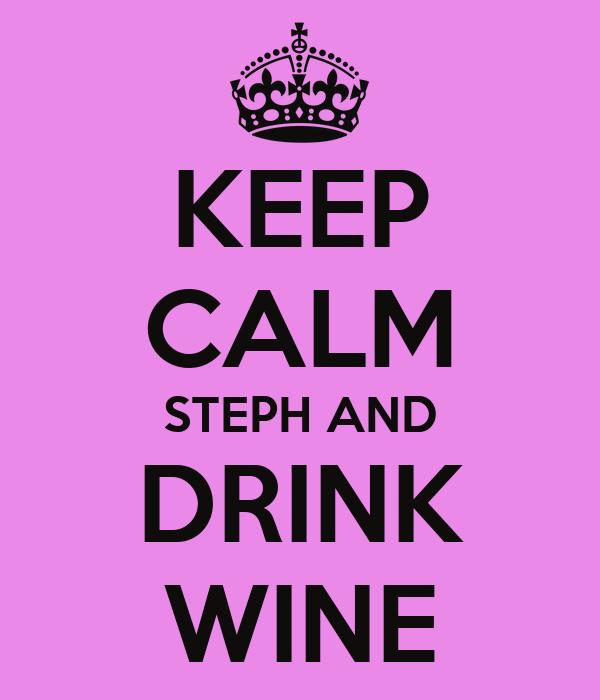 KEEP CALM STEPH AND DRINK WINE
