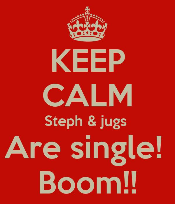 KEEP CALM Steph & jugs  Are single!  Boom!!