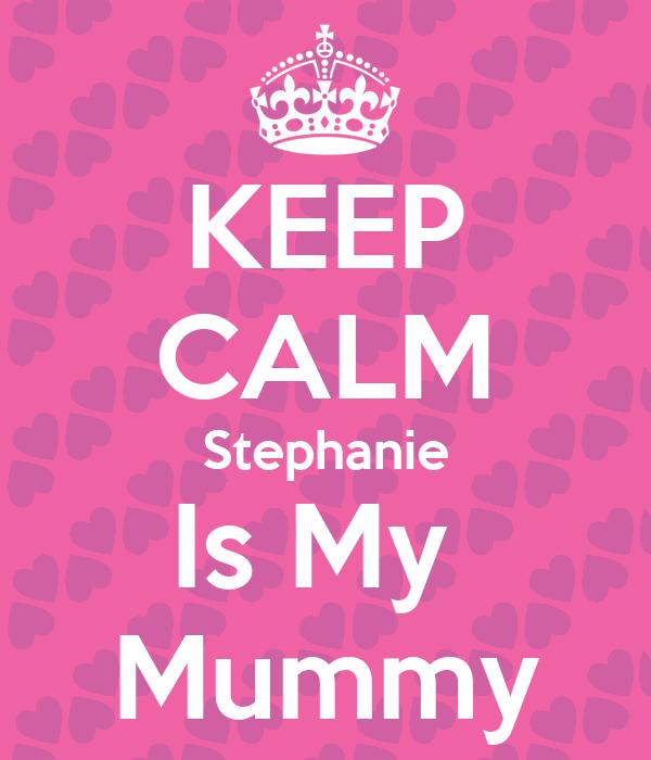 KEEP CALM Stephanie Is My  Mummy