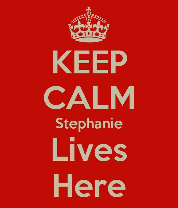 KEEP CALM Stephanie Lives Here