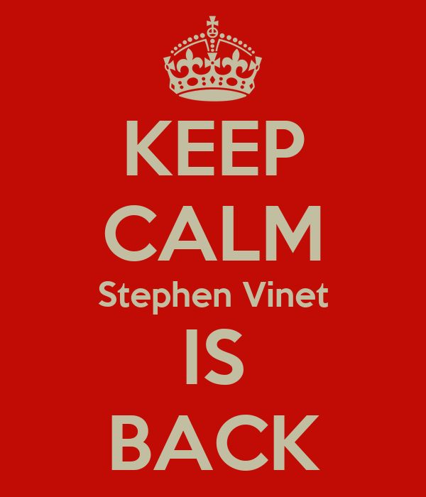 KEEP CALM Stephen Vinet IS BACK