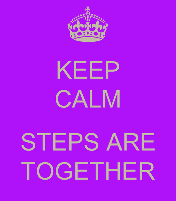 KEEP CALM  STEPS ARE TOGETHER