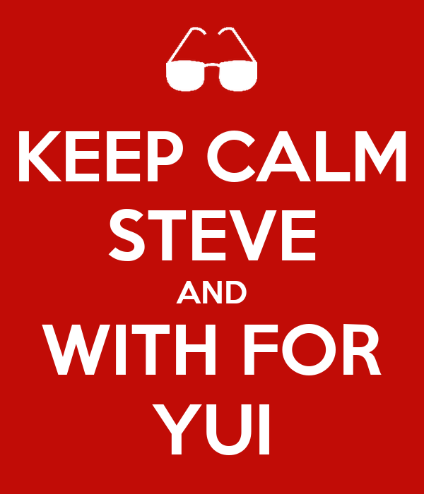 KEEP CALM STEVE AND WITH FOR YUI
