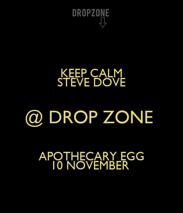 KEEP CALM STEVE DOVE @ DROP ZONE  APOTHECARY EGG 10 NOVEMBER