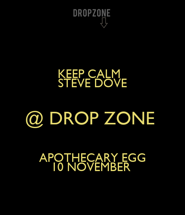 KEEP CALM   STEVE DOVE @ DROP ZONE  APOTHECARY EGG 10 NOVEMBER