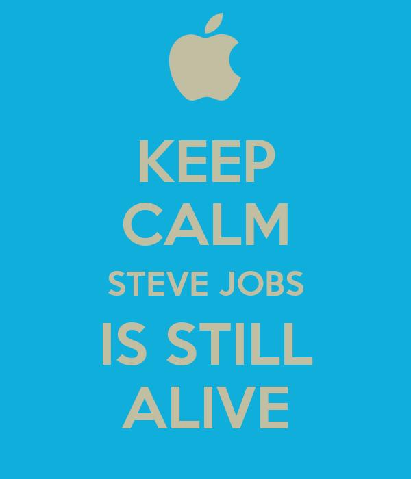 KEEP CALM STEVE JOBS IS STILL ALIVE
