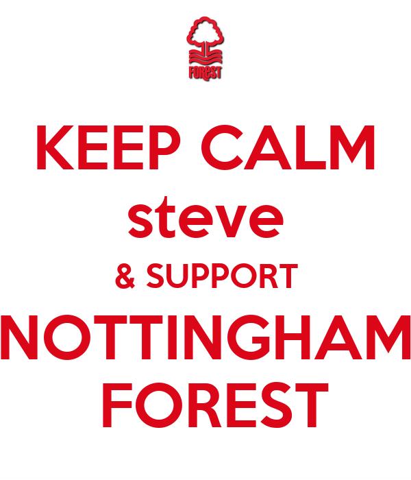 KEEP CALM steve & SUPPORT NOTTINGHAM  FOREST