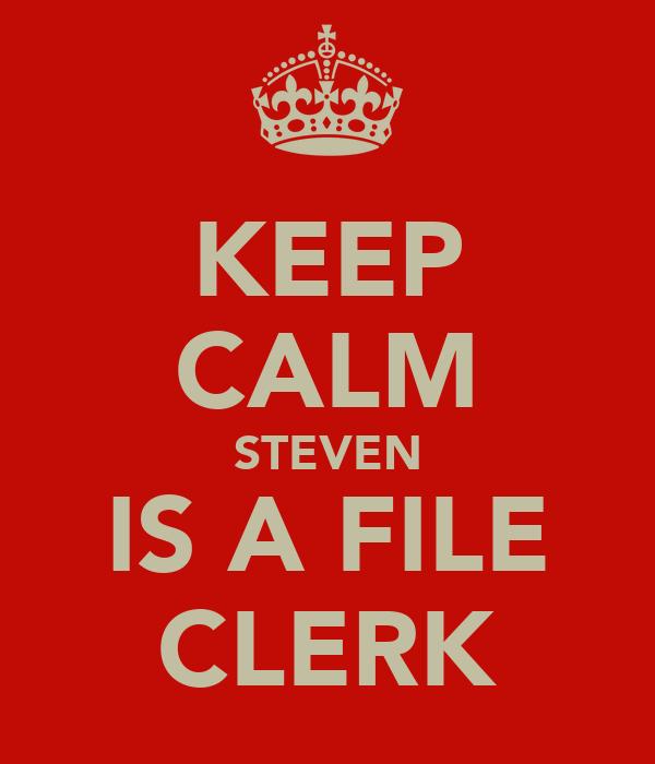 KEEP CALM STEVEN IS A FILE CLERK