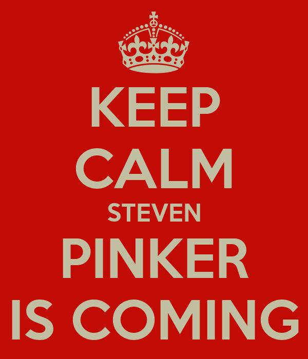KEEP CALM STEVEN PINKER IS COMING