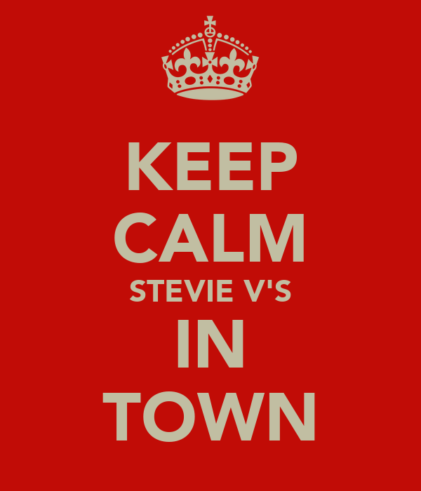 KEEP CALM STEVIE V'S IN TOWN