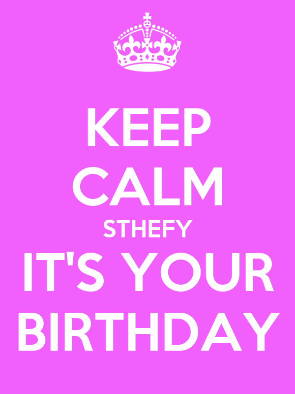 KEEP CALM STHEFY IT'S YOUR BIRTHDAY