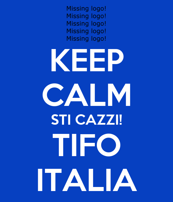 KEEP CALM STI CAZZI! TIFO ITALIA