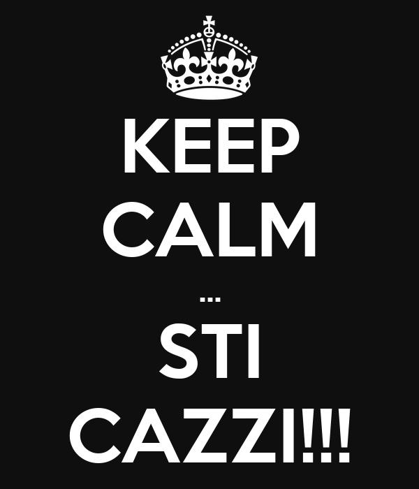 KEEP CALM ... STI CAZZI!!!
