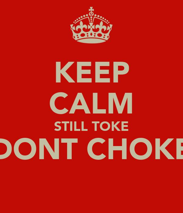 KEEP CALM STILL TOKE DONT CHOKE