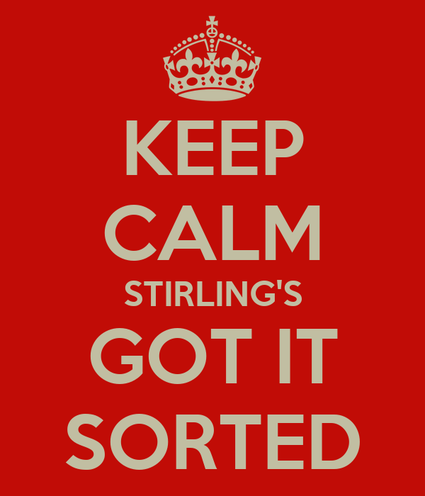KEEP CALM STIRLING'S GOT IT SORTED