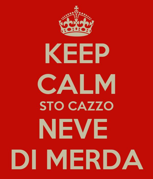 KEEP CALM STO CAZZO NEVE  DI MERDA