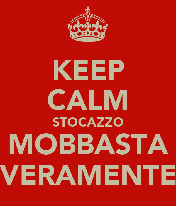 KEEP CALM STOCAZZO MOBBASTA VERAMENTE