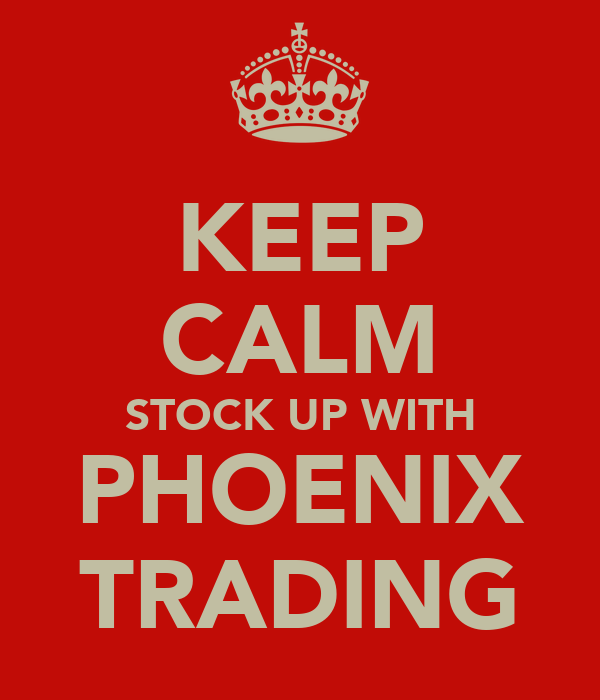 KEEP CALM STOCK UP WITH PHOENIX TRADING