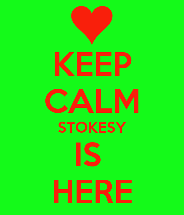 KEEP CALM STOKESY IS  HERE