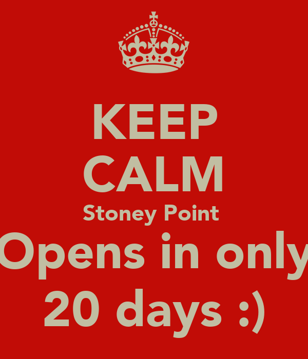 KEEP CALM Stoney Point  Opens in only 20 days :)
