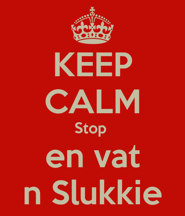 KEEP CALM Stop  en vat n Slukkie
