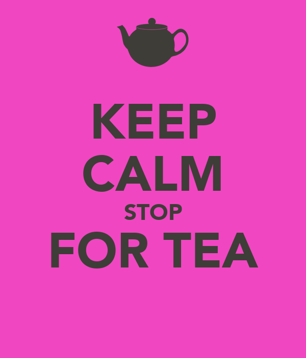 KEEP CALM STOP FOR TEA