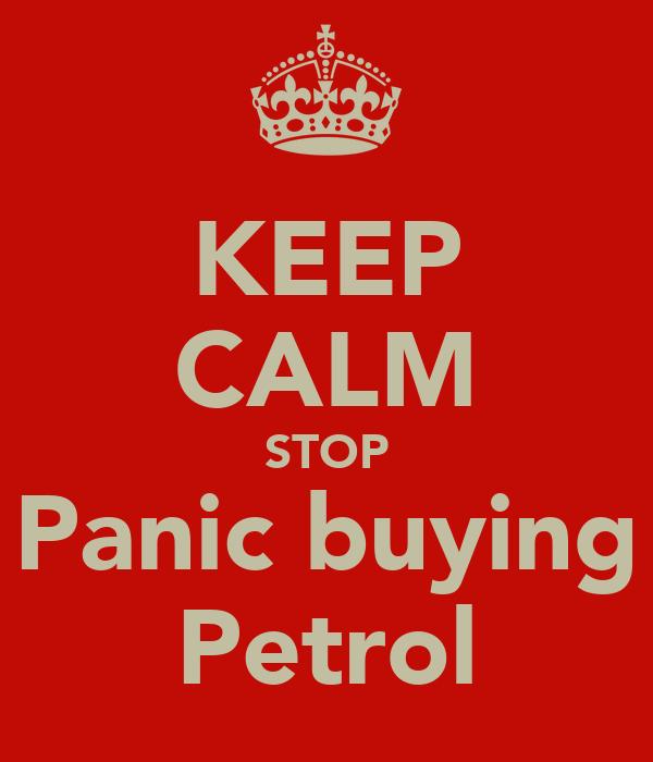 KEEP CALM STOP Panic buying Petrol