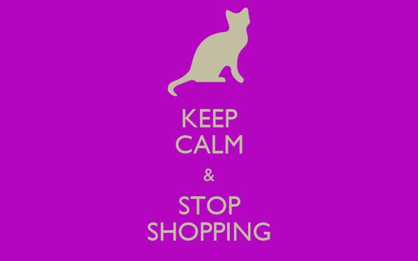KEEP CALM & STOP SHOPPING