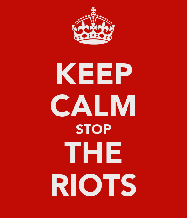 KEEP CALM STOP THE RIOTS