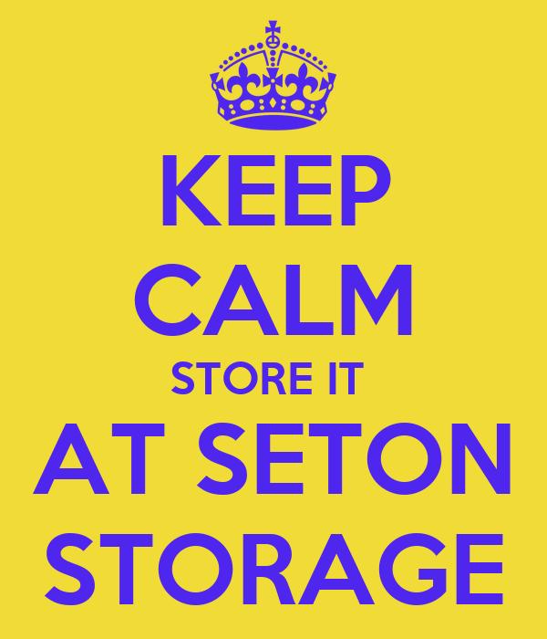 KEEP CALM STORE IT  AT SETON STORAGE