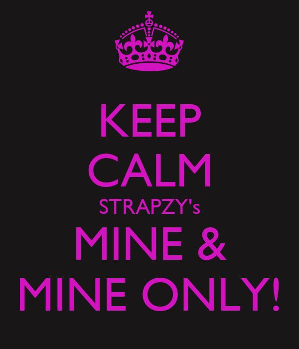 KEEP CALM STRAPZY's MINE & MINE ONLY!