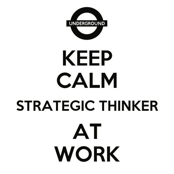 KEEP CALM STRATEGIC THINKER AT WORK