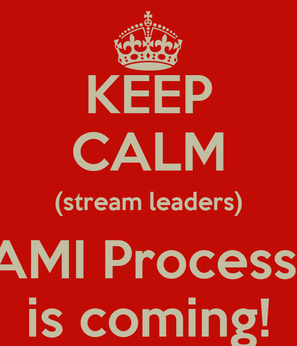 KEEP CALM (stream leaders) AMI Process  is coming!